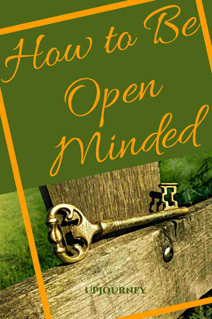 Discover how to be an open minded person and improve the quality of your life and your relationships. Find out the benefits of being willing to consider new ideas, accept people as they are, and be tolerant.