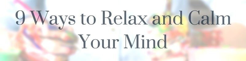 How to Relax and Calm Your Mind