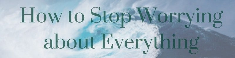 How to Stop Worrying about Everything