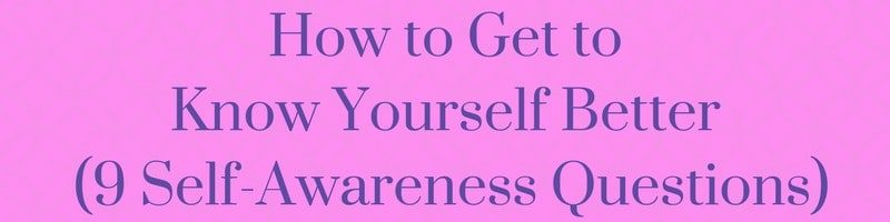How to Get to Know Yourself Better (9 Self-Awareness Questions)