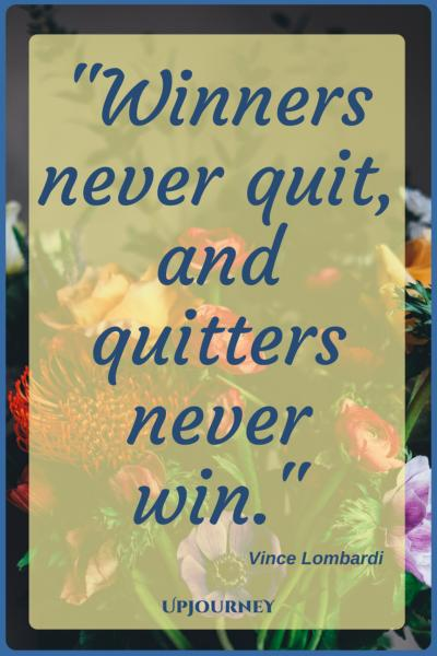 Winners never quit, and quitters never win. ― Vince Lombardi #quotes #inspiration #motivation