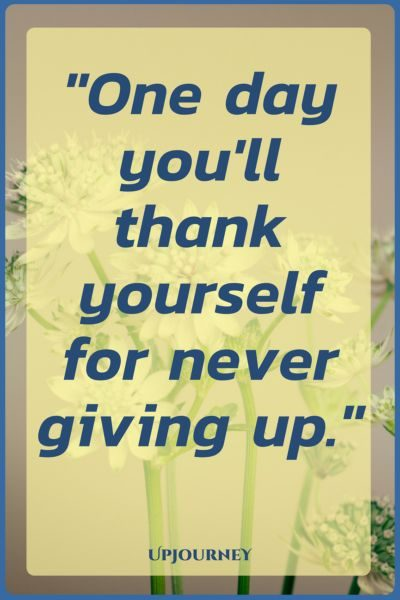 One day you'll thank yourself for never giving up. #quotes #inspiration #motivation