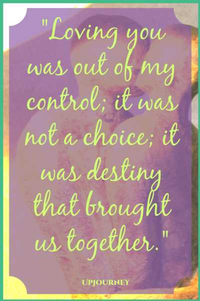 Loving you was out of my control, it was not a choice, it was destiny that brought us together. #quotes #love #relationships #marriage