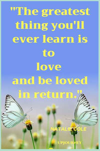 The greatest thing you'll ever learn Is to love and be loved in return. - Natalie Cole #quotes #love #relationships #marriage