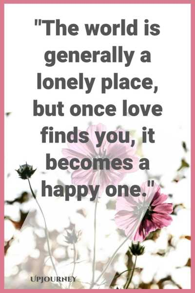 The world is generally a lonely place but once love finds you, it becomes a happy one. #quotes #love #relationships #marriage