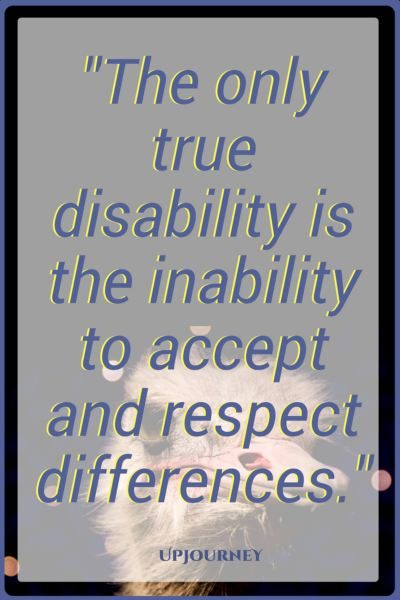 The only true disability is the inability to accept and respect differences. #quotes #respect #selfrespect