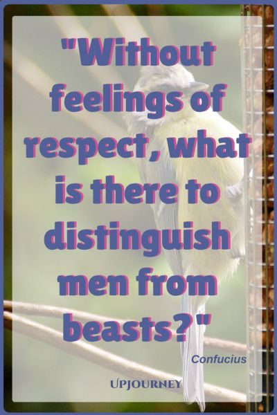 Without feelings of respect, what is there to distinguish men from beasts? - Confucius #quotes #respect #selfrespect