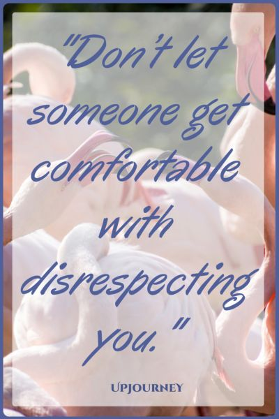 Don't let someone get comfortable with disrespecting you. #quotes #respect #selfrespect