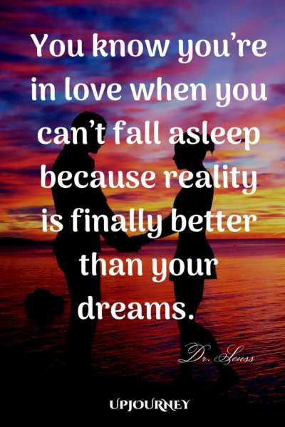 You know you're in love when you can't fall asleep because reality is finally better than your dreams. — Dr. Seuss #quotes #soulmate #love #relationships