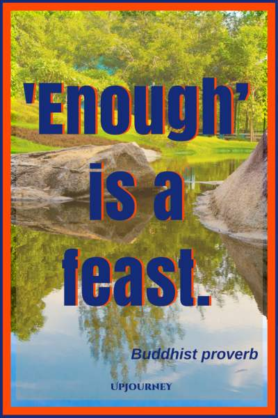 'Enough' is a feast. - Buddhist proverb #quotes #thankful #thankyou #gratitude #blessing
