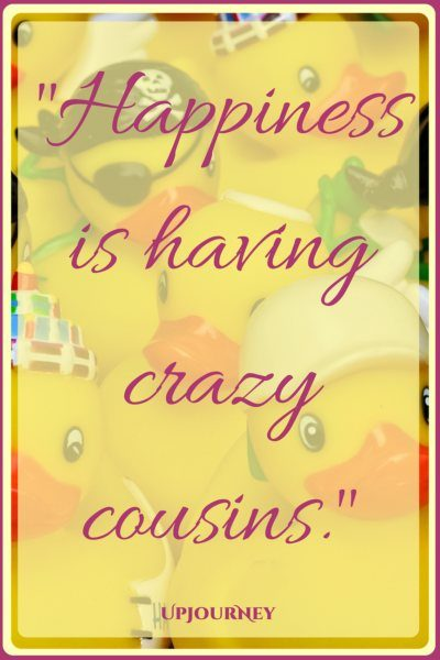 Happiness is having crazy cousins. #quotes #best #cousins #motivational