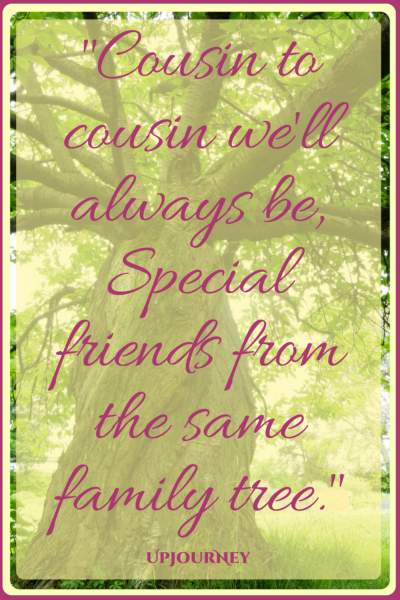 Cousin to cousin we'll always be, Special friends from the same family tree. #quotes #best #cousins #motivational