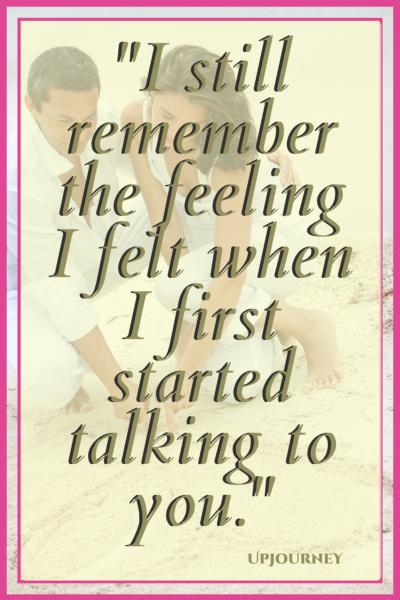 I still remember the feeling I felt when I first started talking to you. #quotes #engagement #love #relationship #engaged