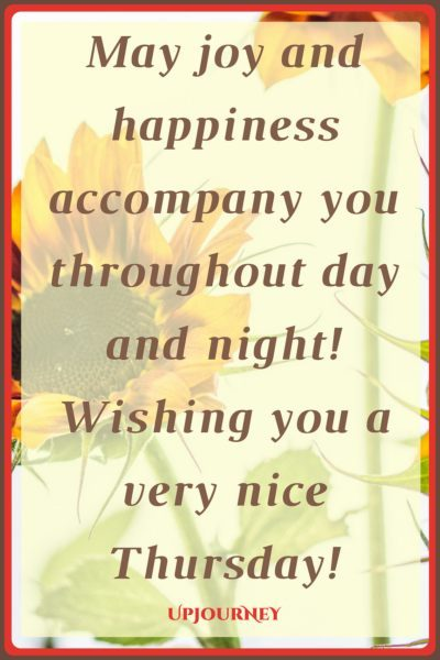 May joy and happiness accompany you throughout day and night! Wishing you a very nice Thursday! #quotes #happy #today #Thursday #inspirational