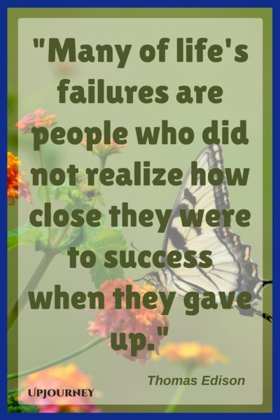 Many of life's failures are people who did not realize how close they were to success when they gave up. — Thomas Edison #quotes #inspirational #motivation #hardship
