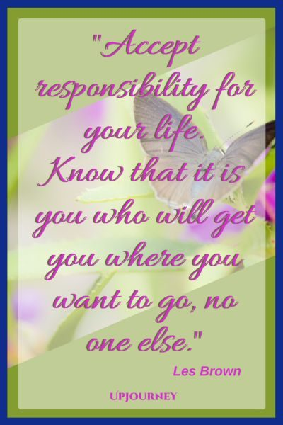 Accept responsibility for your life. Know that it is you who will get you where you want to go, no one else. — Les Brown #quotes #inspirational #motivation #hardship