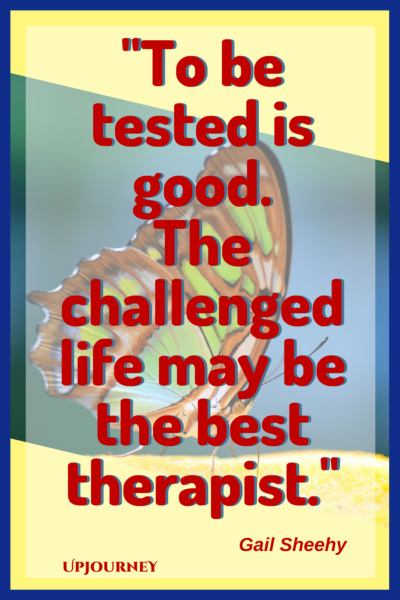 To be tested is good. The challenged life may be the best therapist. — Gail Sheehy #quotes #inspirational #motivation #hardship