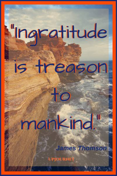 Ingratitude is treason to mankind. - James Thomson #quotes #thankful #thankyou #gratitude #blessing