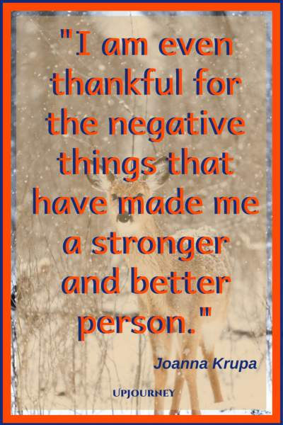 I am even thankful for the negative things that have made me a stronger and better person. – Joanna Krupa #quotes #thankful #thankyou #gratitude #blessing