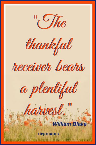 The thankful receiver bears a plentiful harvest. - William Blake #quotes #thankful #thankyou #gratitude #blessing