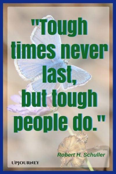Tough times never last, but tough people do. — Robert H. Schuller #quotes #inspirational #motivation #hardship