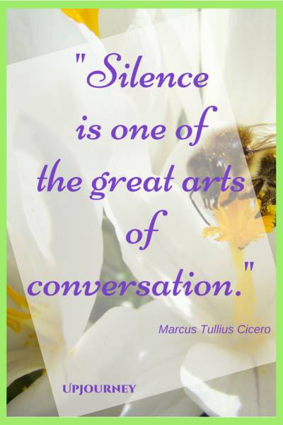Silence is one of the great arts of conversation. - Marcus Tullius Cicero #quotes #silence #peace