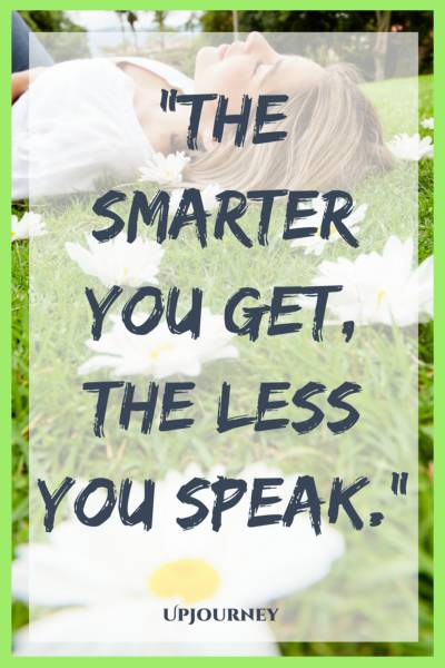 The smarter you get, the less you speak. #quotes #silence #peace