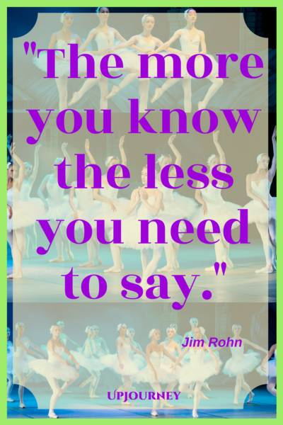 The more you know the less you need to say. - <a href=