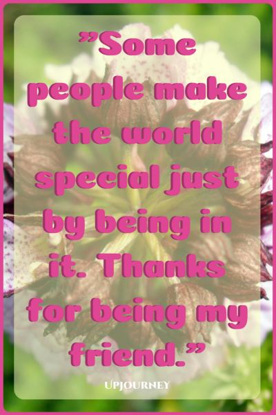 some people make the world special just by being in it thanks for being my