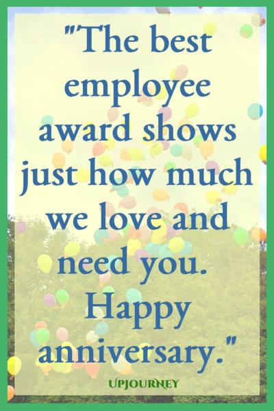 The best employee award shows just how much we love and need you. Happy anniversary. #quotes #work #anniversary #job #career