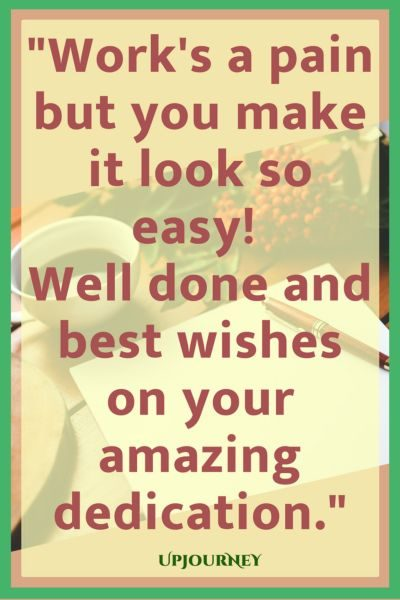 Work's a pain but you make it look so easy! Well done and best wishes on your amazing dedication. #quotes #work #anniversary #job #career