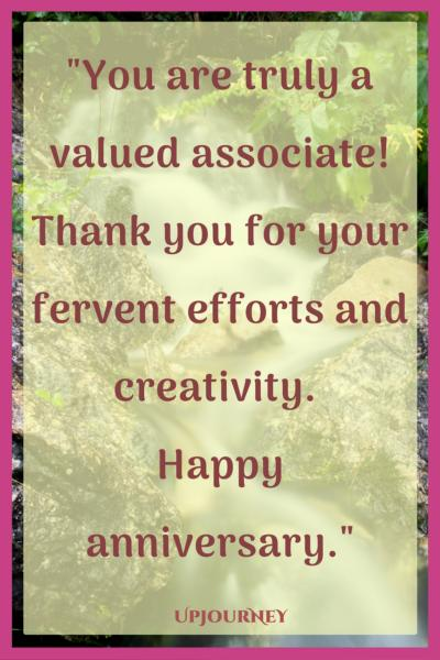 You are truly a valued associate! Thank you for your fervent efforts and creativity. Happy anniversary. #quotes #work #anniversary #job #career