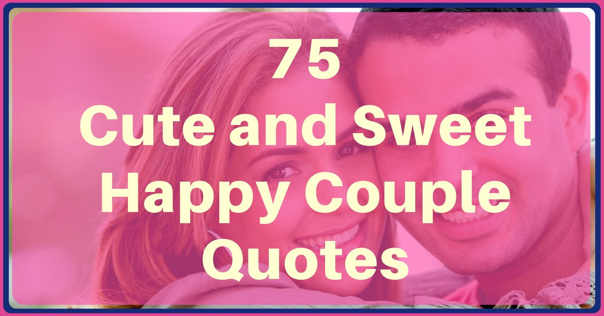 75 Cute Happy Couple Quotes In 2018