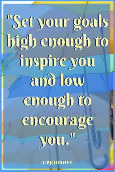 Set your goals high enough to inspire you and low enough to encourage you. #quotes #encouragement #motivation #uplifting