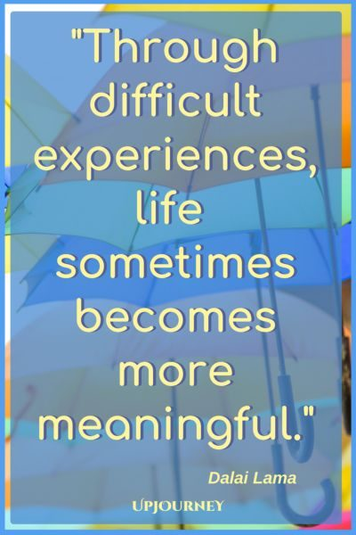 Through difficult experiences, life sometimes becomes more meaningful. - Dalai Lama #quotes #encouragement #motivation #uplifting
