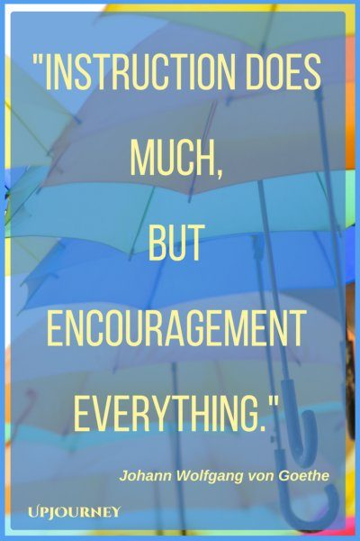 Instruction does much, but encouragement everything. – Johann Wolfgang von Goethe #quotes #encouragement #motivation #uplifting