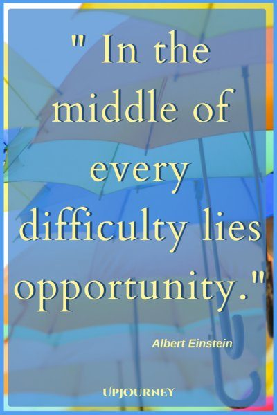 In the middle of every difficulty lies opportunity. - Albert Einstein #quotes #encouragement #motivation #uplifting