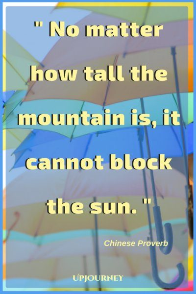 No matter how tall the mountain is, it cannot block the sun. - Chinese Proverbs #quotes #encouragement #motivation #uplifting