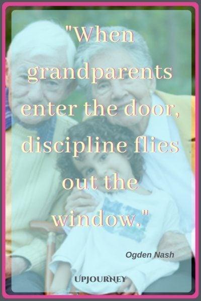 When grandparents enter the door, discipline flies out the window. - Ogden Nash #quotes #grandma #grandmother