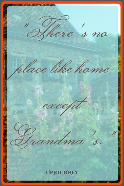 There's no place like home except Grandma's. #quotes #grandma #grandmother