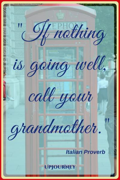 If nothing is going well, call your grandmother. - Italian Proverb #quotes #grandma #grandmother