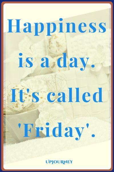 Happiness is a day. It's called 'Friday'. #quotes #happy #Friday #today #inspirational
