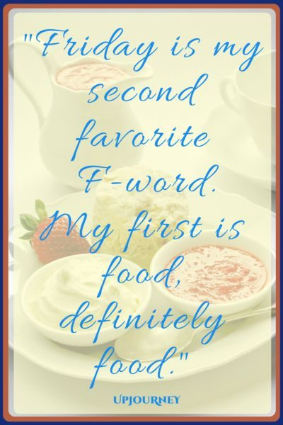 Friday is my second favorite F-word. My first is food, definitely food. #quotes #happy #Friday #today #inspirational