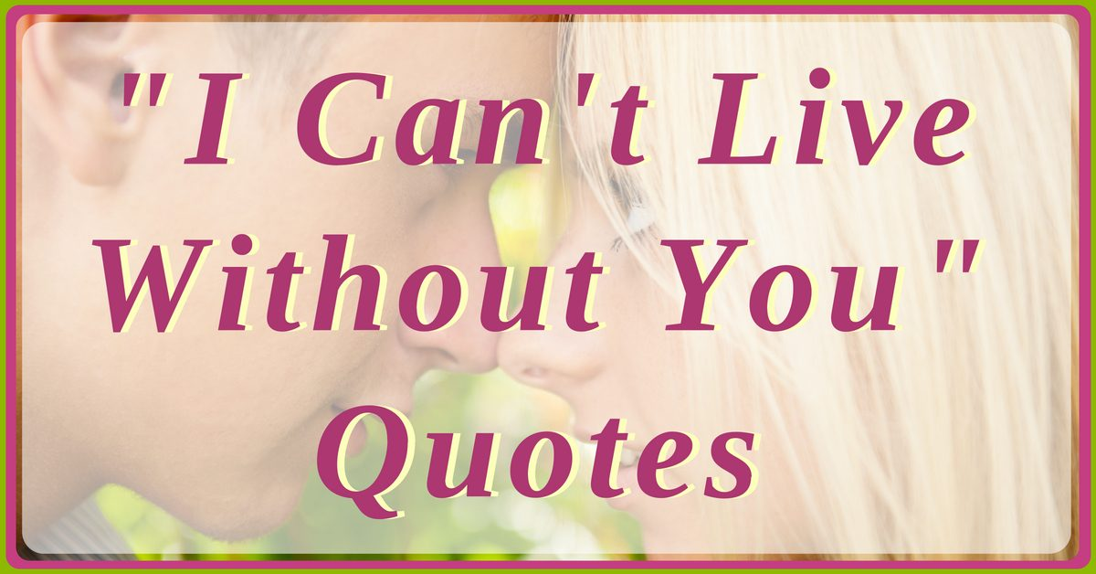 I Can't Live Without YOU Quotes