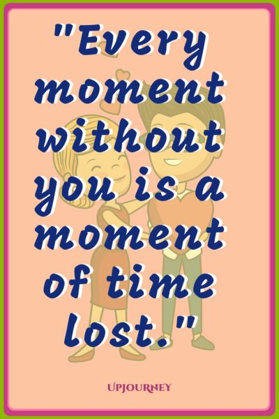 Every moment without you is a moment of time lost. #quotes #love #relationship #romance