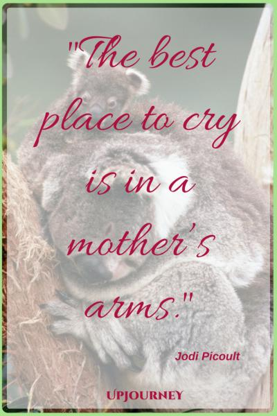 The best place to cry is in a mother's arms. - Jodi Picoult #quotes #mother #mom #love #family