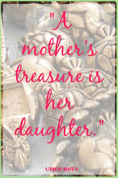 A mother's treasure is her daughter. #quotes #mother #mom #love #family