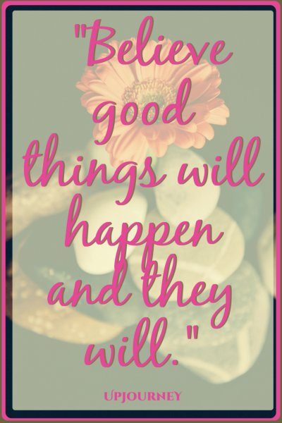 Believe good things will happen and they will. #quotes #inspirational #gratitude