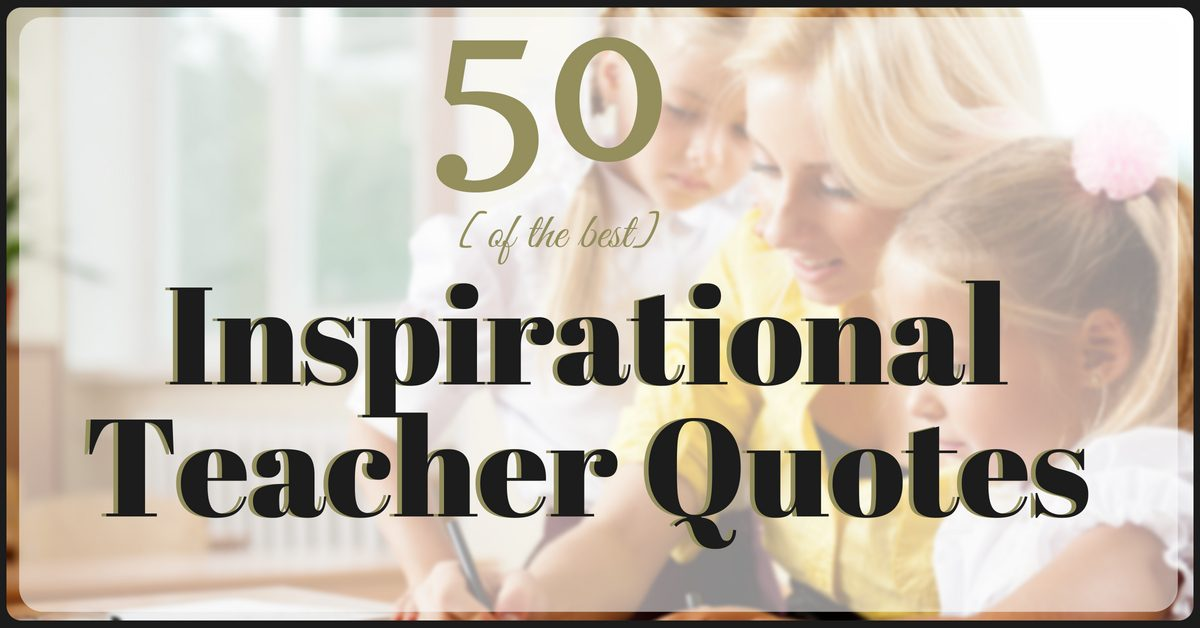 60 [BEST] Inspirational Teacher Quotes In 60 Delectable Teaching Quotes