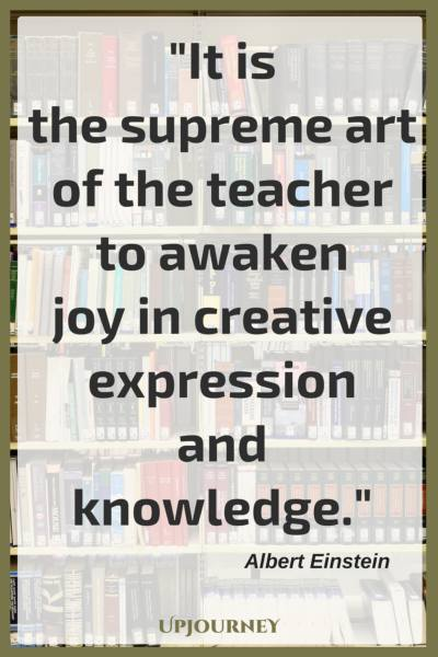 It is the supreme art of the teacher to awaken joy in creative expression and knowledge. – Albert Einstein #quotes #teacher #inspirational #education